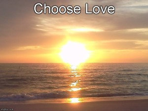 choose love, love, compassion, how to deal with hate, how to get over fear, how to get over anger