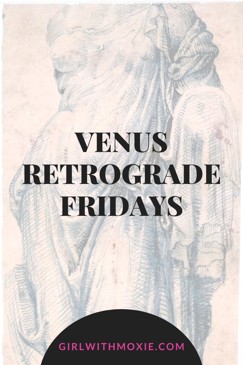 venus retrograde friday, girl with moxie blog, girl with moxie, venus retrograde 2020