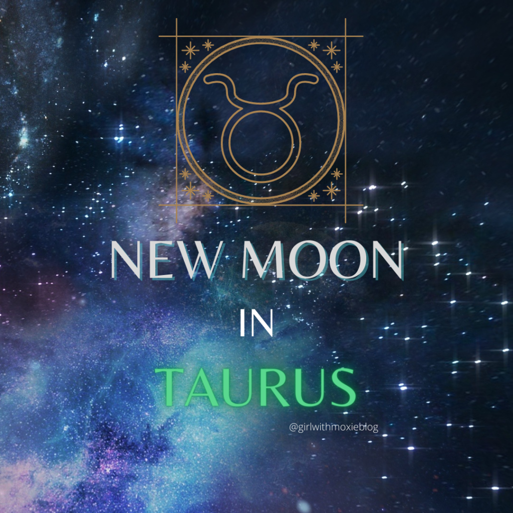 Taurus new moon, new moon in Taurus, Taurus, new moon, moon cycles, moon, astrology, girl with moxie